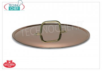 Ballarini Professionale - COPPER flat lid with handle, internally tinned, 1 mm thick Flat cover in Purissimo COPPER with handle, tin-plated interior, SERIES 1500, diameter mm 160